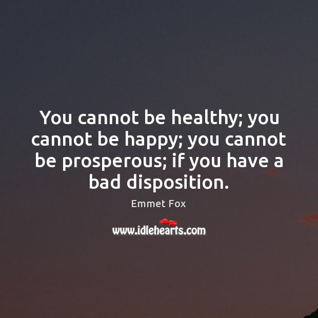 You cannot be healthy; you cannot be happy; you cannot be prosperous; Emmet Fox Picture Quote