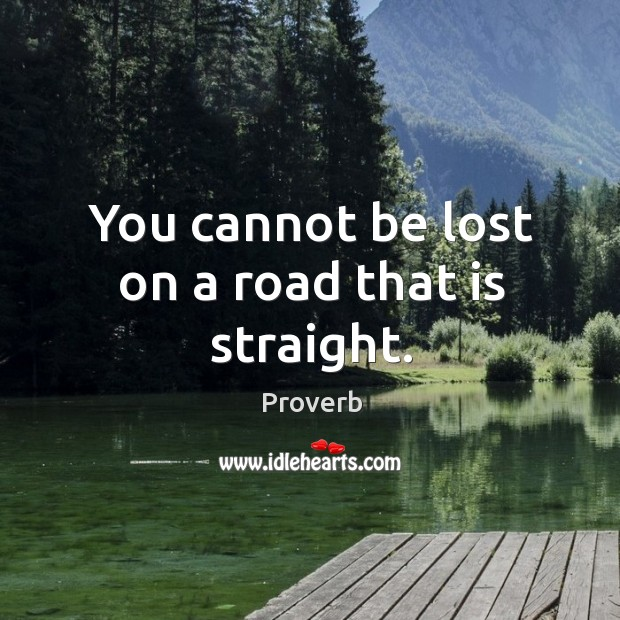 You cannot be lost on a road that is straight. Image