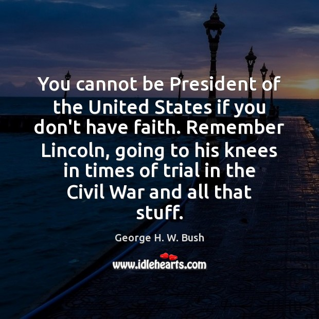 You cannot be President of the United States if you don't have George H. W. Bush Picture Quote