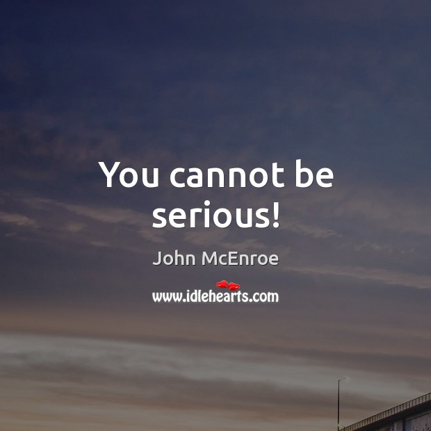 You cannot be serious! John McEnroe Picture Quote