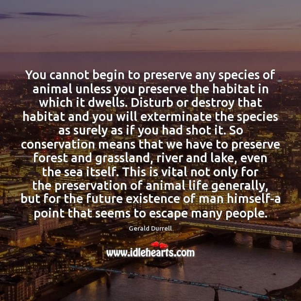 Image, You cannot begin to preserve any species of animal unless you preserve