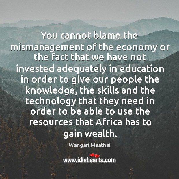 You cannot blame the mismanagement of the economy or the fact Image