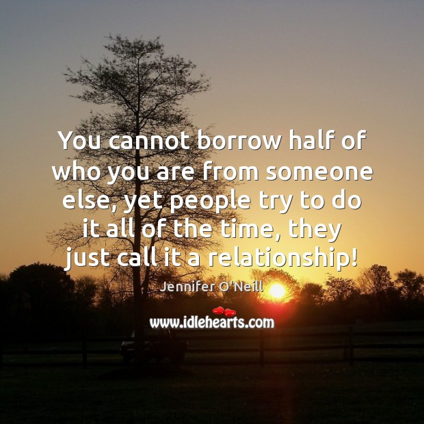 Image, You cannot borrow half of who you are from someone else, yet