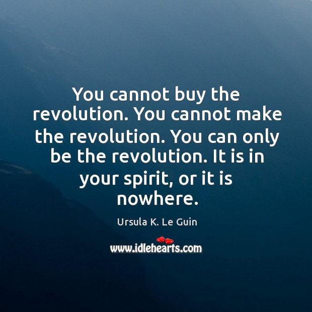 Image, You cannot buy the revolution. You cannot make the revolution. You can