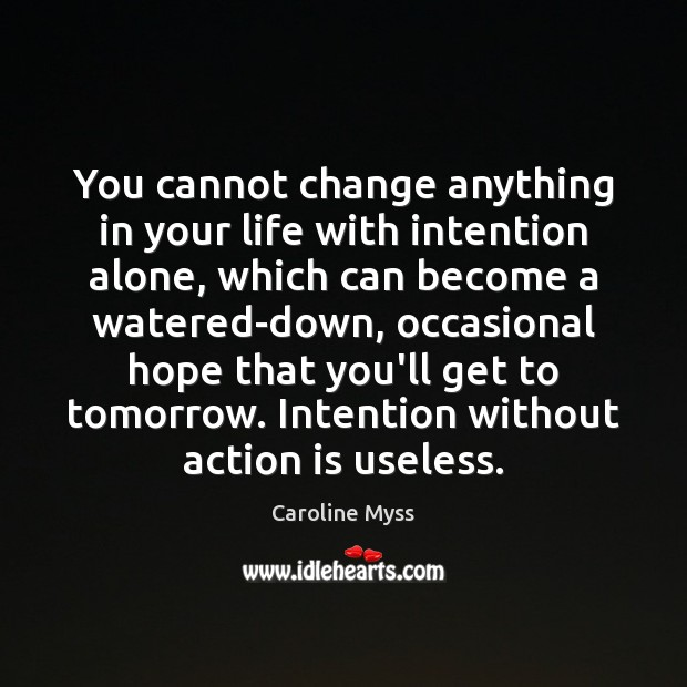You cannot change anything in your life with intention alone, which can Image
