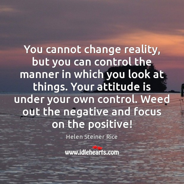 Helen Steiner Rice Picture Quote image saying: You cannot change reality, but you can control the manner in which
