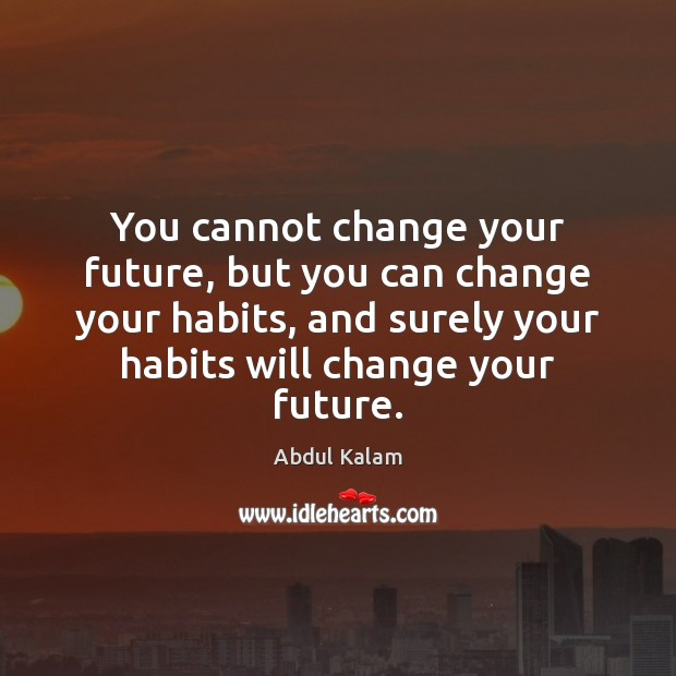 Image, You cannot change your future, but you can change your habits, and
