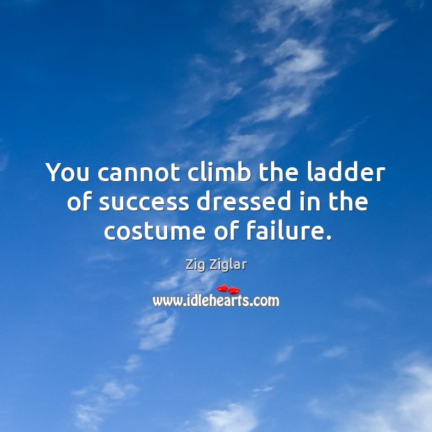 Image, You cannot climb the ladder of success dressed in the costume of failure.