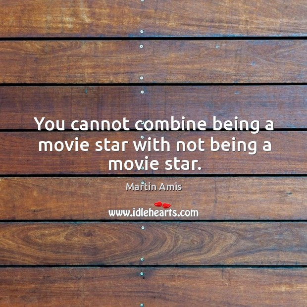 Image, You cannot combine being a movie star with not being a movie star.