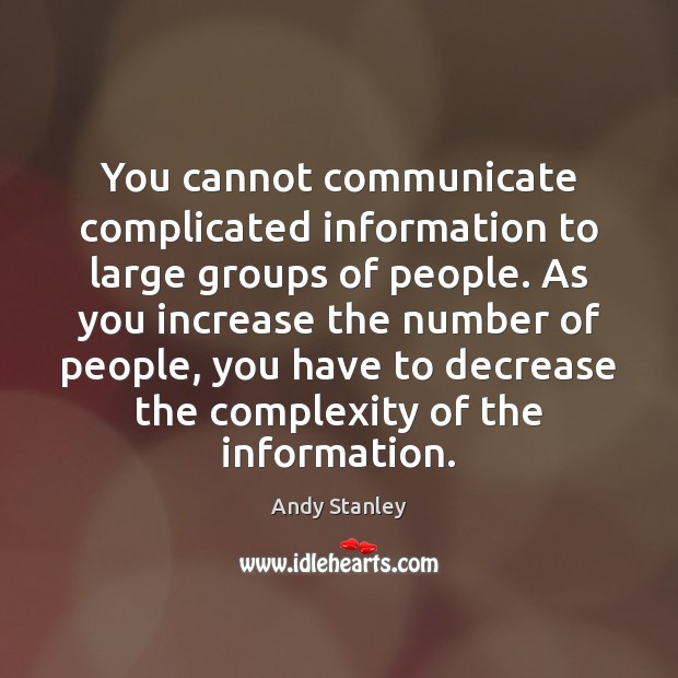 You cannot communicate complicated information to large groups of people. As you Image
