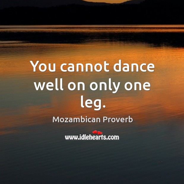Image, You cannot dance well on only one leg.