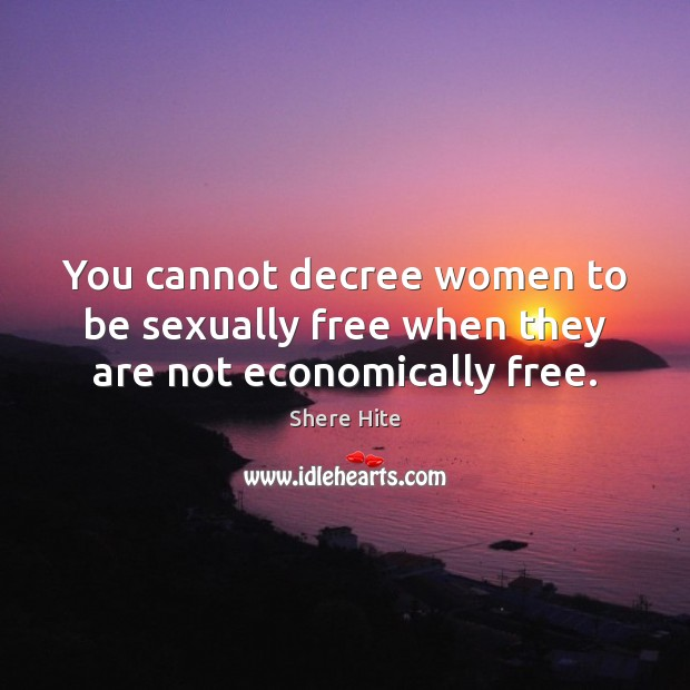 You cannot decree women to be sexually free when they are not economically free. Image