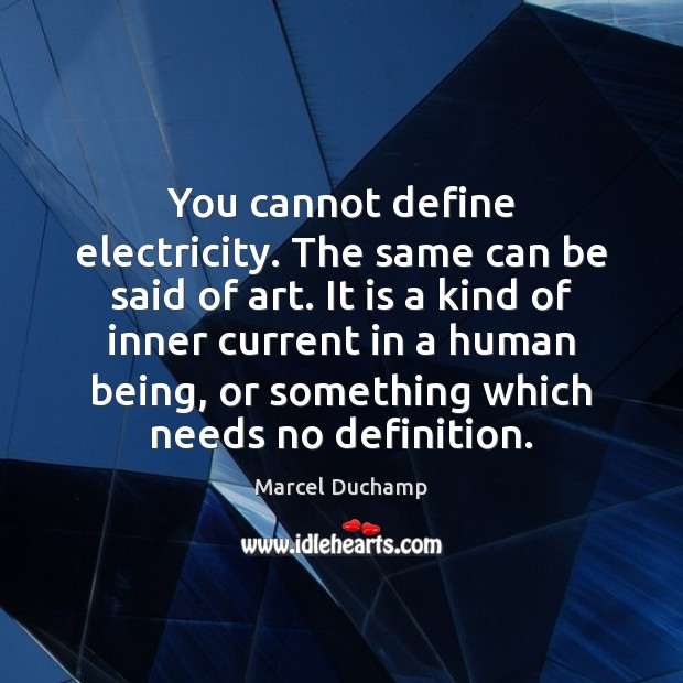 You cannot define electricity. The same can be said of art. It Image