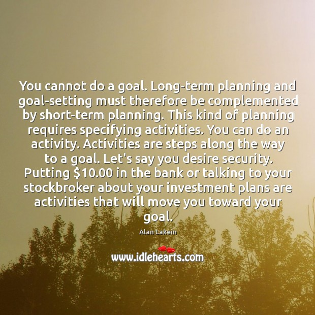 Image, You cannot do a goal. Long-term planning and goal-setting must therefore be