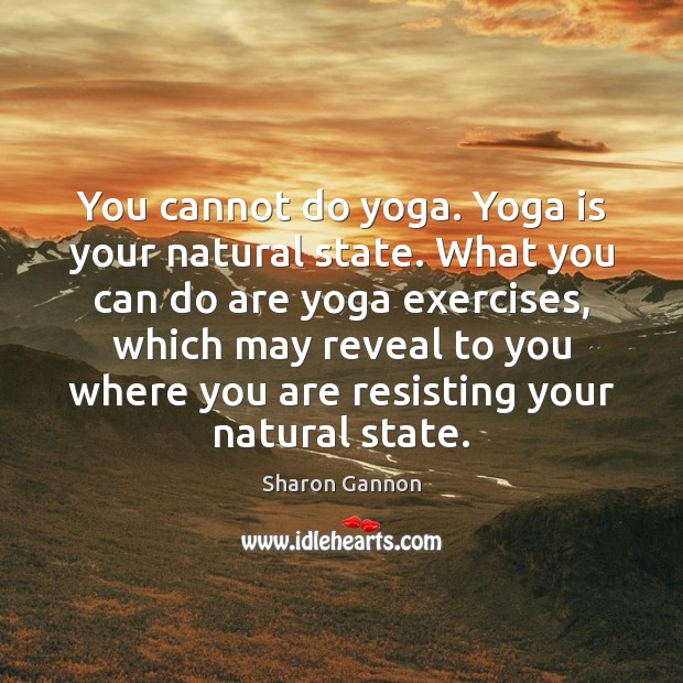 You cannot do yoga. Yoga is your natural state. What you can Sharon Gannon Picture Quote