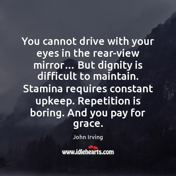 You cannot drive with your eyes in the rear-view mirror… But dignity Dignity Quotes Image