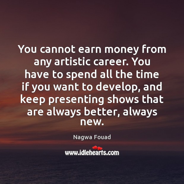 Image, You cannot earn money from any artistic career. You have to spend