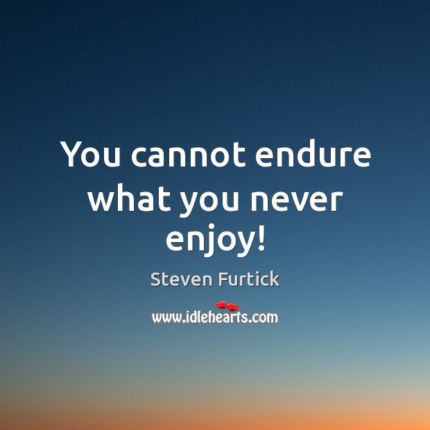 You cannot endure what you never enjoy! Steven Furtick Picture Quote