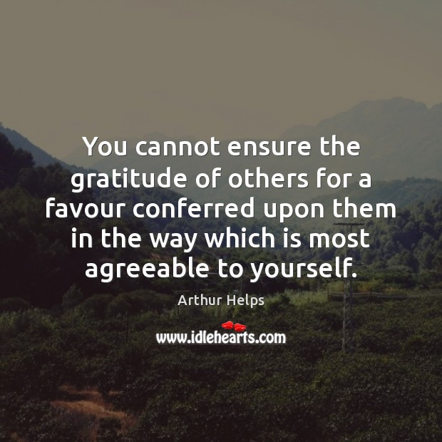 Image, You cannot ensure the gratitude of others for a favour conferred upon