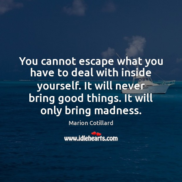You cannot escape what you have to deal with inside yourself. It Image