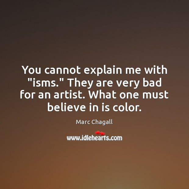 """You cannot explain me with """"isms."""" They are very bad for an Marc Chagall Picture Quote"""