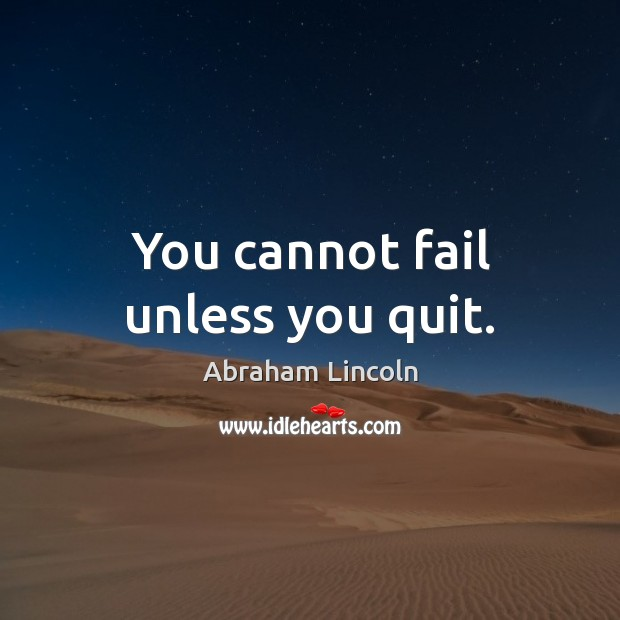 Image, You cannot fail unless you quit.