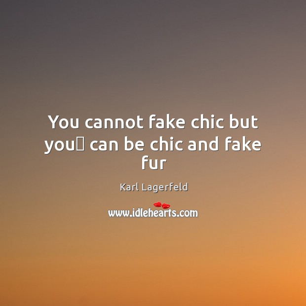 You cannot fake chic but you can be chic and fake fur Image