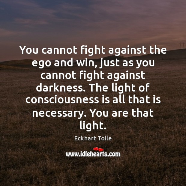 You cannot fight against the ego and win, just as you cannot Eckhart Tolle Picture Quote