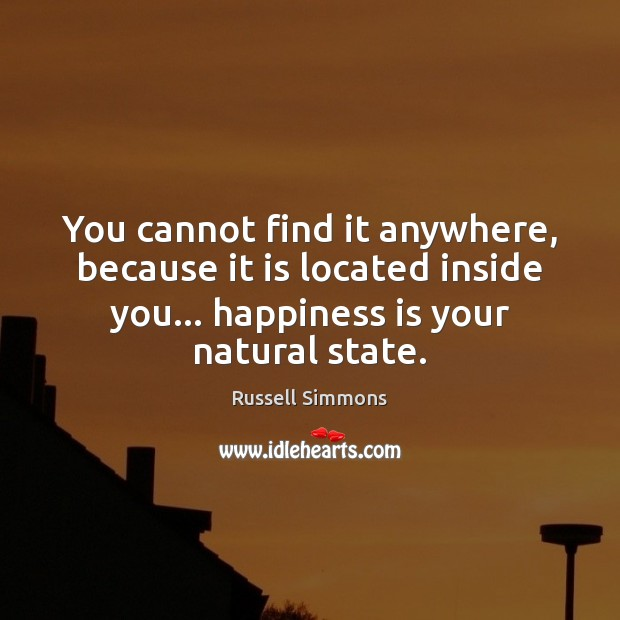 You cannot find it anywhere, because it is located inside you… happiness Image