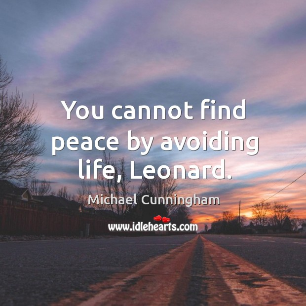 Image, You cannot find peace by avoiding life, Leonard.
