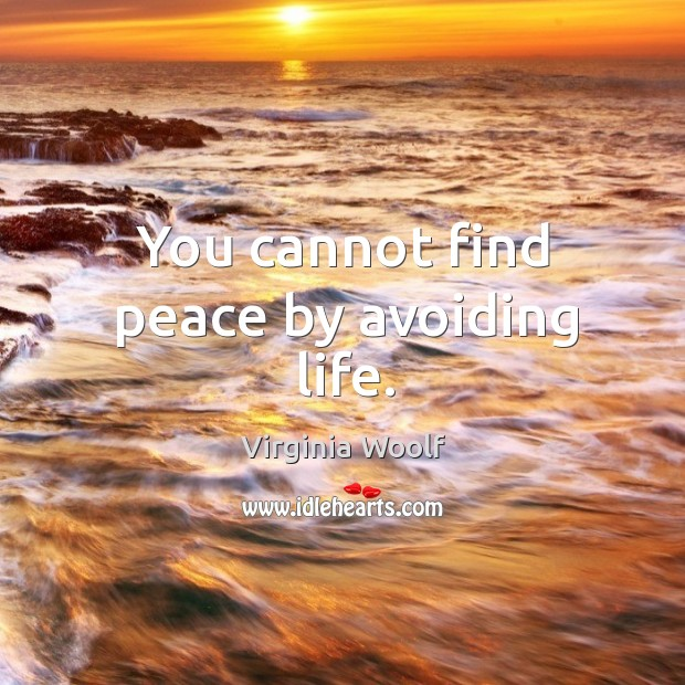 Image, You cannot find peace by avoiding life.