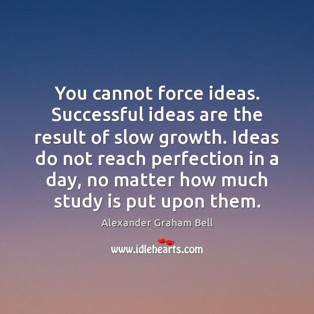 Image, You cannot force ideas. Successful ideas are the result of slow growth.
