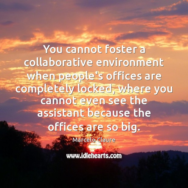 Image, You cannot foster a collaborative environment when people's offices are completely locked,