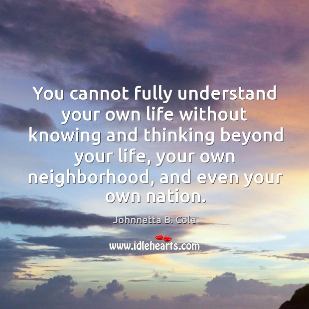 You cannot fully understand your own life without knowing and thinking beyond Image