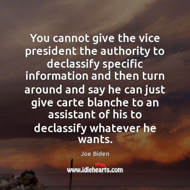 You cannot give the vice president the authority to declassify specific information Joe Biden Picture Quote