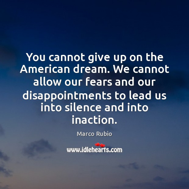 Image, You cannot give up on the American dream. We cannot allow our