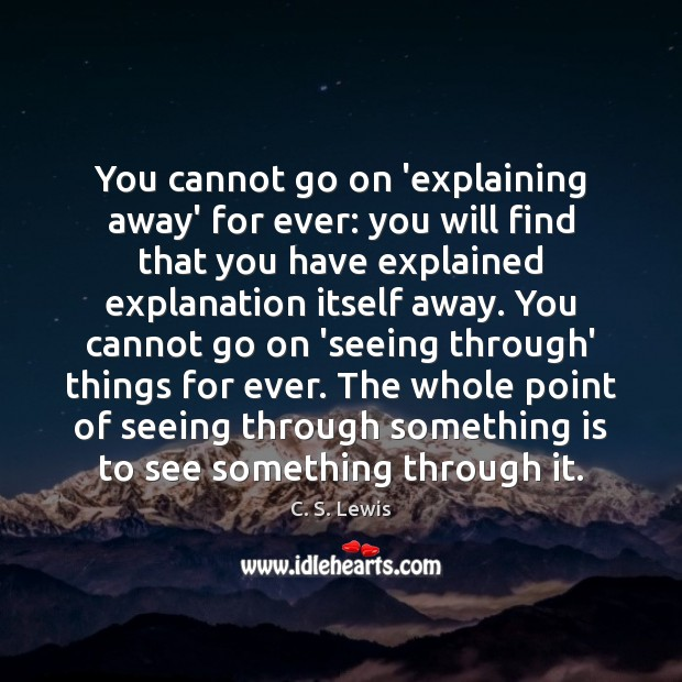 Image, You cannot go on 'explaining away' for ever: you will find that