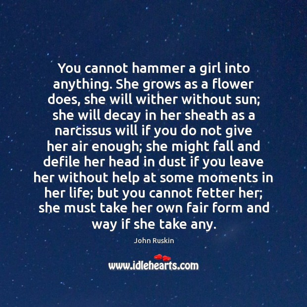 Image, You cannot hammer a girl into anything. She grows as a flower