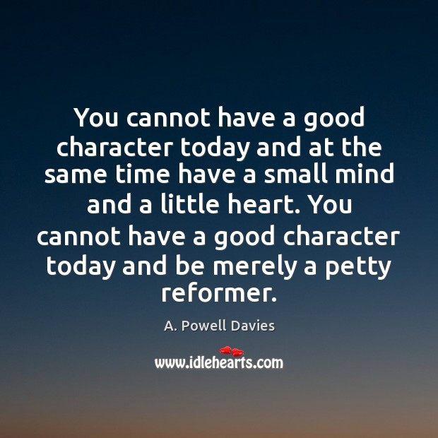 You cannot have a good character today and at the same time Good Character Quotes Image
