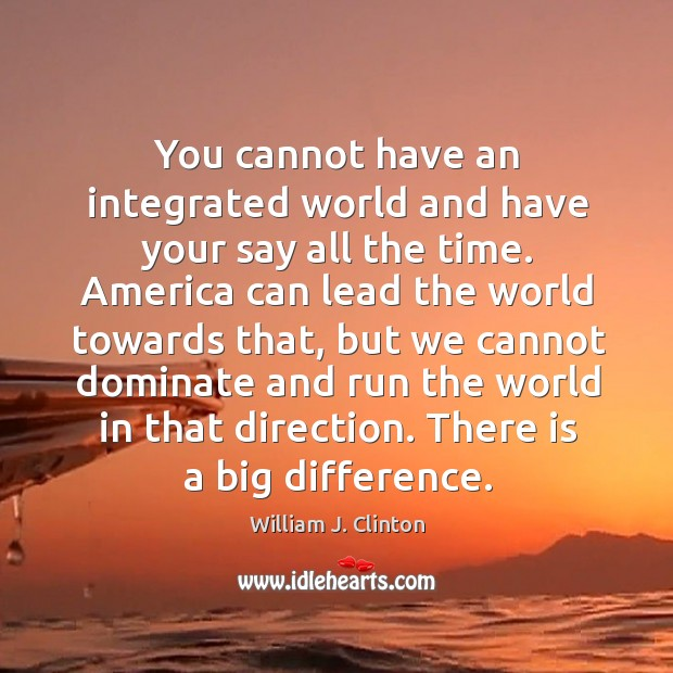 You cannot have an integrated world and have your say all the Image