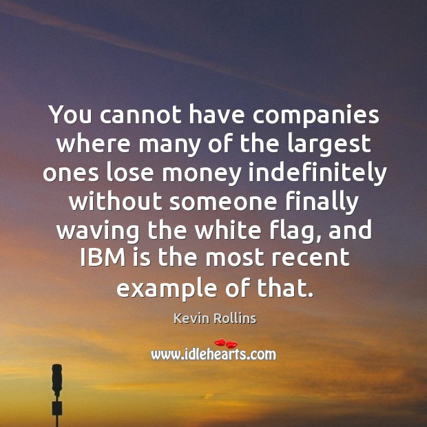You cannot have companies where many of the largest ones lose money indefinitely without someone finally Image