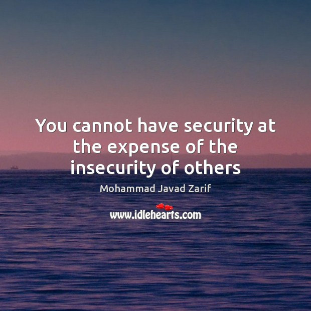 You cannot have security at the expense of the insecurity of others Image