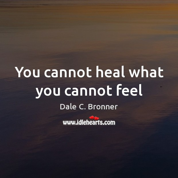 You cannot heal what you cannot feel Image