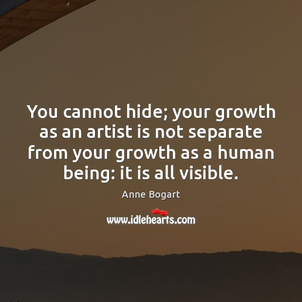 Image, You cannot hide; your growth as an artist is not separate from