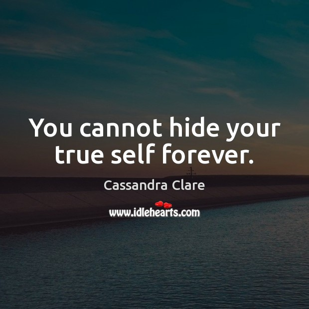 Image, You cannot hide your true self forever.