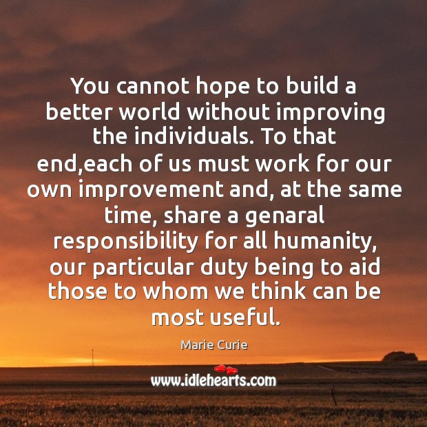 Image, You cannot hope to build a better world without improving the individuals.