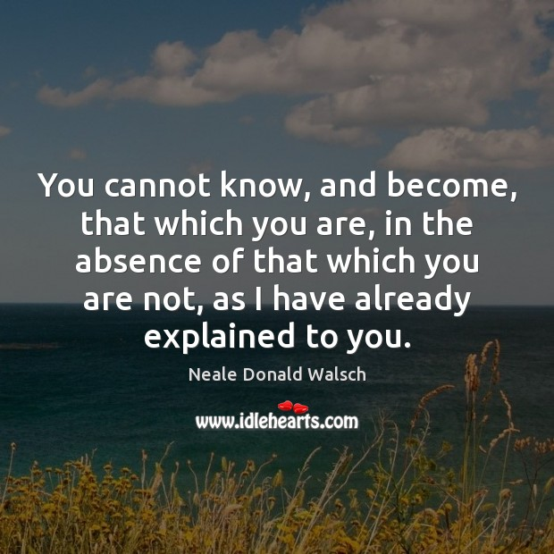Image, You cannot know, and become, that which you are, in the absence