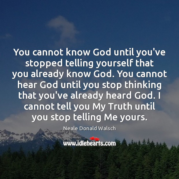Image, You cannot know God until you've stopped telling yourself that you already