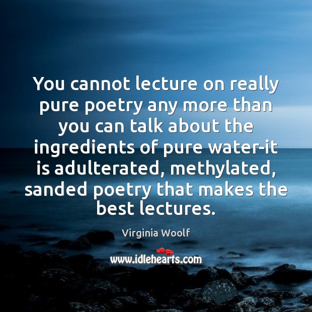 You cannot lecture on really pure poetry any more than you can Image