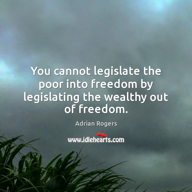 Image, You cannot legislate the poor into freedom by legislating the wealthy out of freedom.